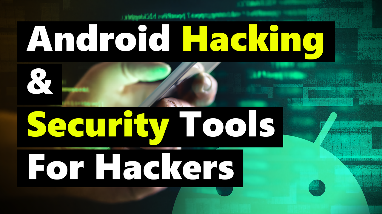 Android Hacking & Security Tools For Hackers