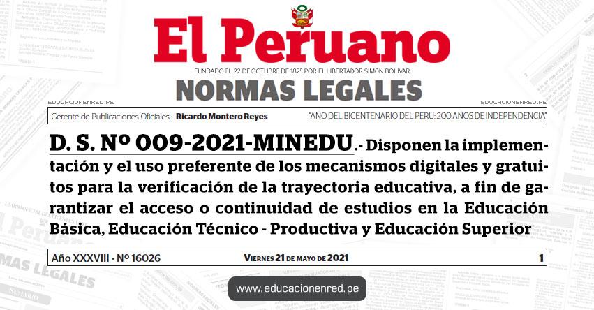 D. S. Nº 009-2021-MINEDU.- Disponen la implementación y el uso preferente de los mecanismos digitales y gratuitos para la verificación de la trayectoria educativa, a fin de garantizar el acceso o continuidad de estudios en la Educación Básica, Educación Técnico - Productiva y Educación Superior