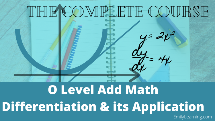 online course on differentiation and application of differentiation tested in O level additional Mathematics (A Math or Add Math)