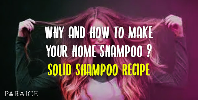 Why And How To Make Your Home Shampoo ? Solid Shampoo Recipe