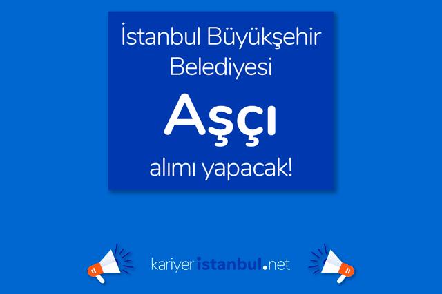 İstanbul Büyükşehir Belediyesi aşçı alımı yapacak. İBB Kariyer'de yayınlanan ilana nasıl başvurulur? Detaylar kariyeristanbul.net'te!