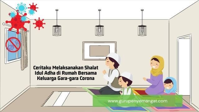 Ceritaku Melaksanakan Shalat Idul Adha di Rumah Bersama Keluarga Gara-gara Corona