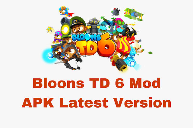 Bloons TD 6 Mod APK Latest Version