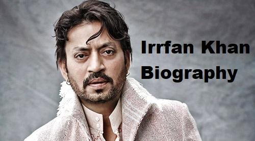 Biography of Actor Irrfan Khan Life Story, Career, Awards