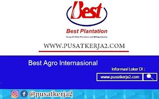 Loker Terbaru SMA SMK D3 Best Agro Internasional Agustus 2020