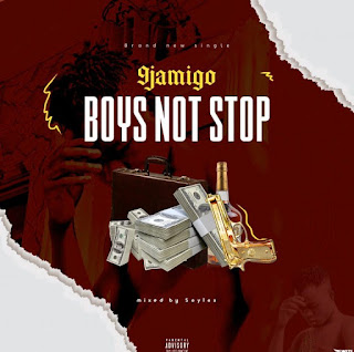 [Music] 9jamigo_-_Boys Not Stop
