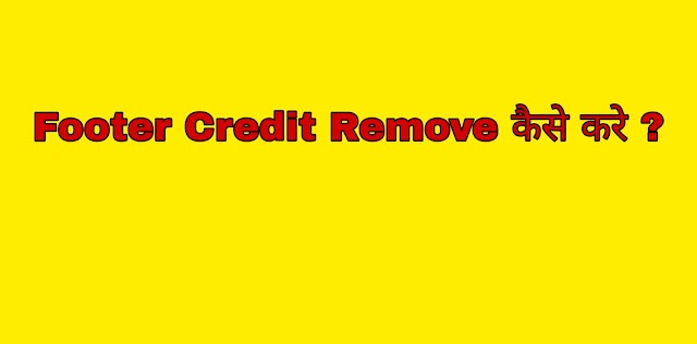 Blogger Theme से Footer Credit Remove कैसे करे ?