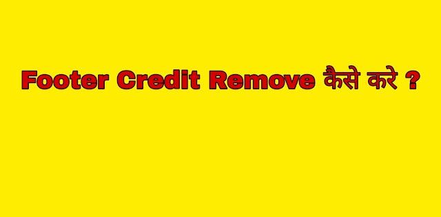 Footer Credit Remove कैसे करे ?