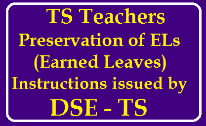 Clarifications on Prevention of preserve Earned Leaves for Teachers on various duties /2020/01/preservation-of-el-earned-leave--to-teachers-dse-telangana-latest-instructions-issued.html