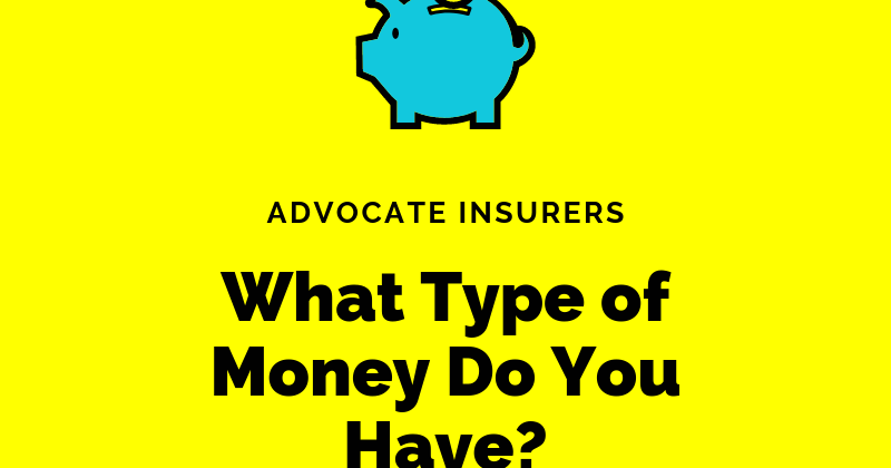 Advocate Insurers: What Type of Money Do You Have?