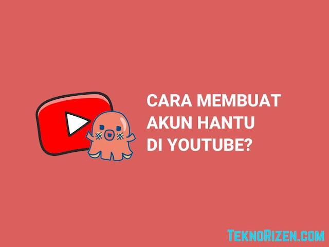 Cara Membuat Akun Hantu di Youtube
