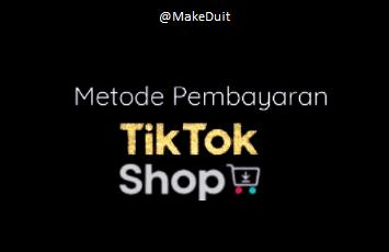 Metode Pembayaran yang Bisa Digunakan di Tiktok Shop