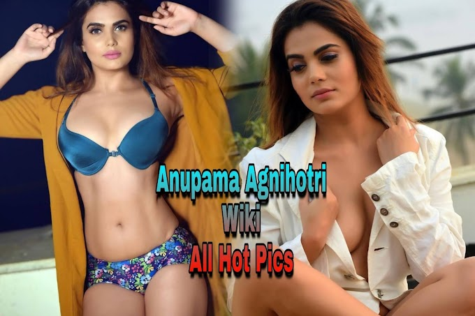 Anupama Agnihotri Wiki All Hot Pics - BoitaPicSel
