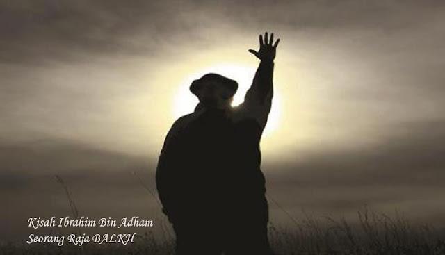 Kisah Ibrahim Bin Adham adalah Seorang Raja BALKH