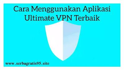 Menggunakan vpn ultimate