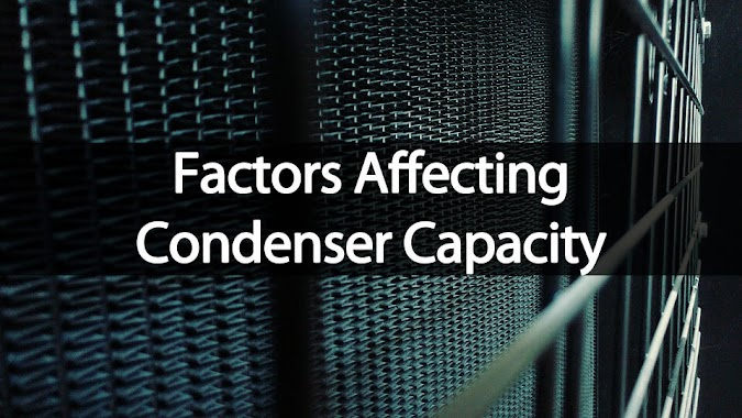 What Are the Factors Affecting Condenser Capacity?