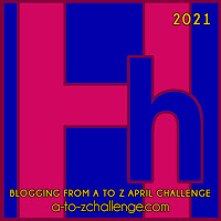 #AtoZChallenge 2021 April Blogging from A to Z Challenge letter H