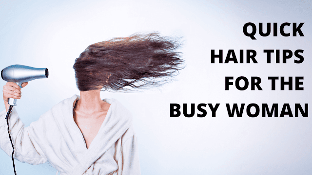 Quick Hair Tips For The Busy Woman By Barbies Beauty Bits