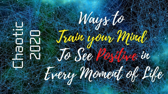 Ways To Train Your Mind To Be More Positive In Chaotic 2020