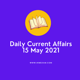 Daily Current Affairs 15 May 2021