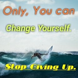 Only, you can change yourself.  Stop giving up. Quotes for Fitness