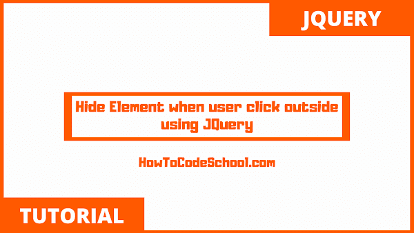 Hide Element when user click outside using JQuery