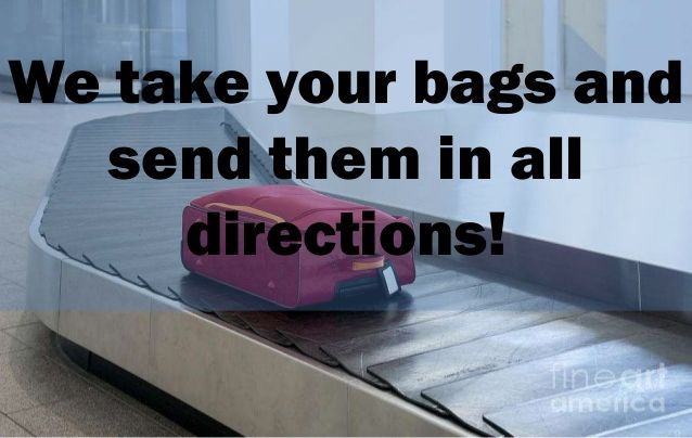 We take your bags and send them in all directions
