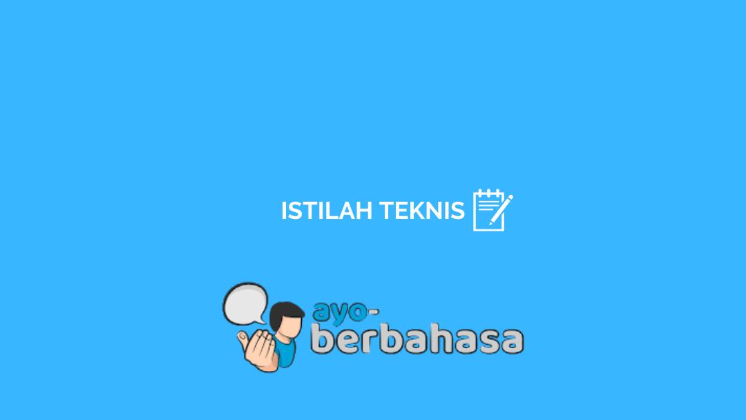 √ Pengertian dan Contoh Istilah Teknis [Lengkap]   Ayo Berbahasa
