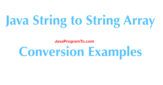 Java String to String Array Conversion Examples