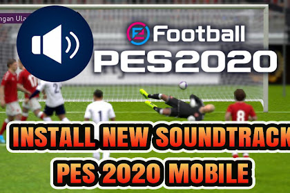 INSTAL NEW SOUNDTRACK ON PES 2020 MOBILE
