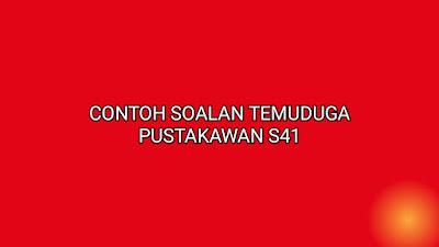 Contoh Soalan Temuduga Pustakawan S41 2020