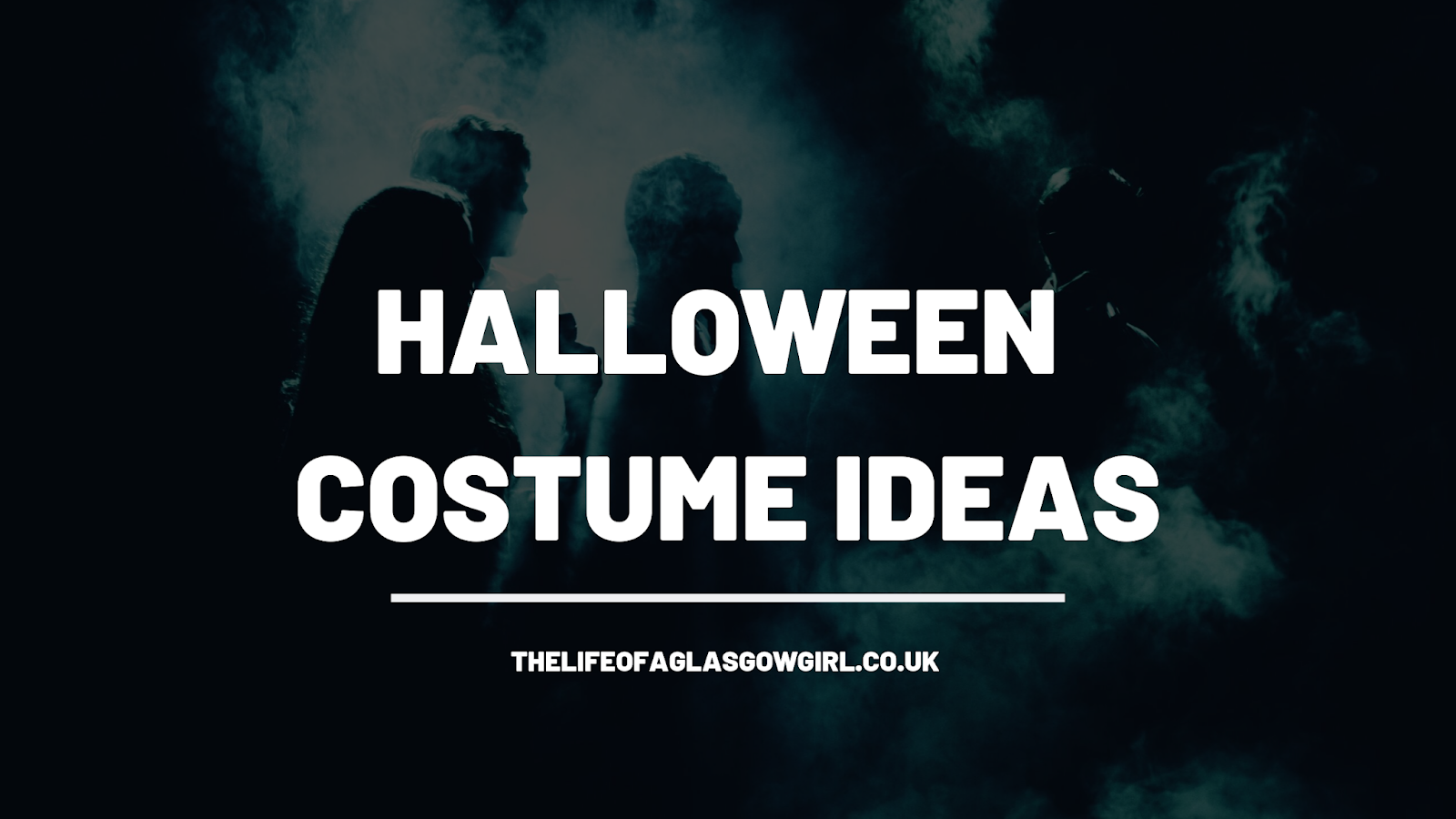 Halloween Costume ideas blog post graphic - photo of people walking through smoke with white writing across it that says halloween costume ideas on thelifeofaglasgowgirl.co.uk