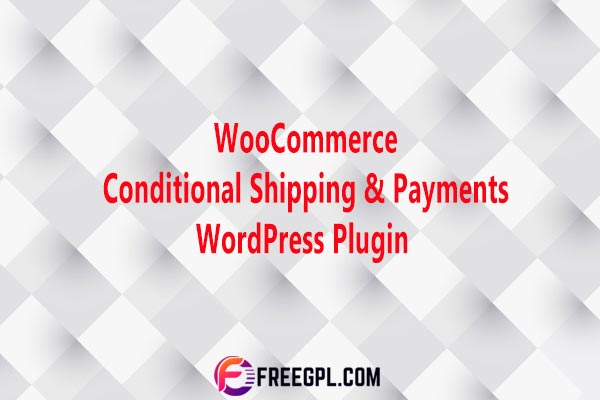 WooCommerce Conditional Shipping & Payments Nulled Download Free