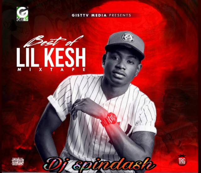 DJ spindash _ best of lil Kesh ( Mixtape )