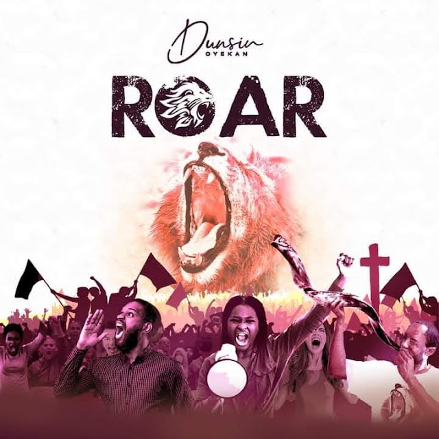 Download Roar By Dunsin Oyekan Mp3, Video And Lyrics