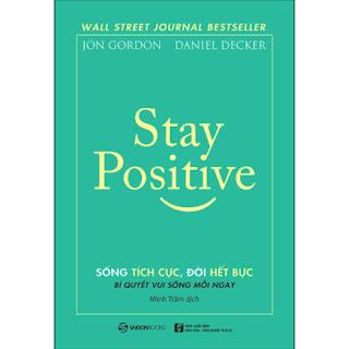 Stay Positive - Sống Tích Cực, Đời Hết Bực - Bí Quyết Sống Vui Mỗi Ngày ebook PDF EPUB AWZ3 PRC MOBI
