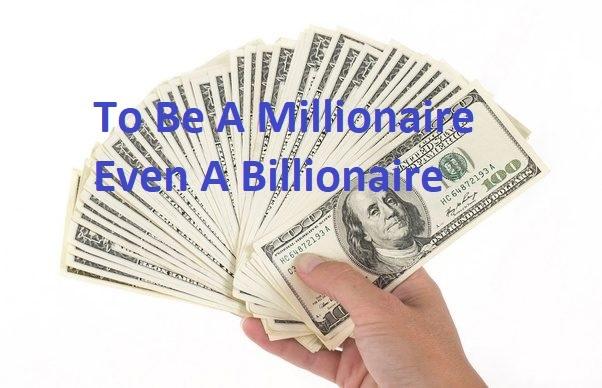 To Be A Millionaire Even A Billionaire