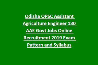 Odisha OPSC Assistant Agriculture Engineer 130 AAE Govt Jobs Online Recruitment 2019 Exam Pattern and Syllabus