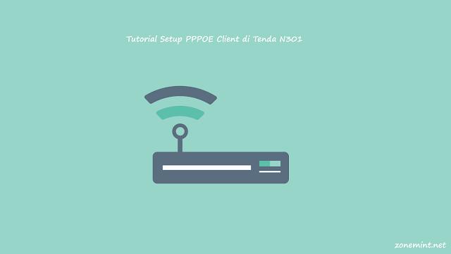 Tutorial Cara Setting PPPOE Client di Perangkat Tenda N301