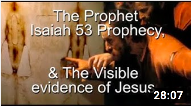 The Prophet Isaiah 53 Prophecy & The Visible evidence of Jesus.