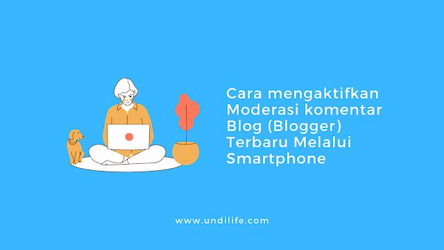 Cara mengaktifkan Moderasi komentar Blog (Blogger) Terbaru Melalui Smartphone