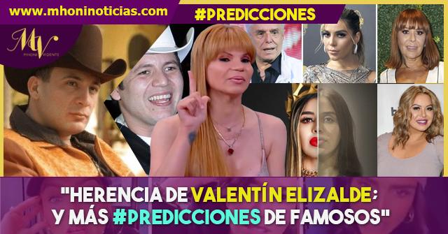 HERENCIA DE VALENTÍN ELIZALDE; y más #PREDICCIONES de famosos.