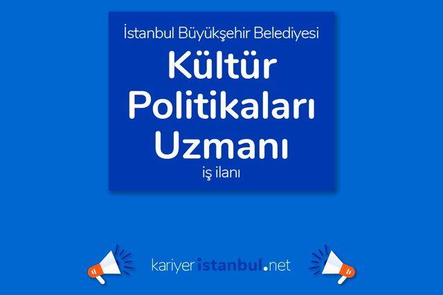 İstanbul Büyükşehir Belediyesi, Kültür Politikaları Uzmanı alacak. İBB personel alımı hakkında detaylar kariyeristanbul.net'te!