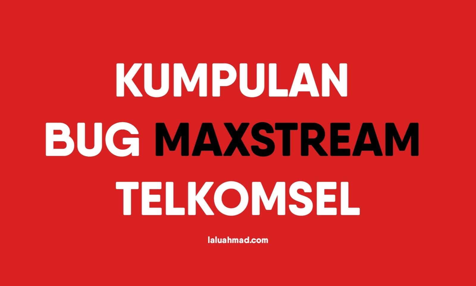 Kumpulan Bug MAXstream Telkomsel Terbaru 2021/2022