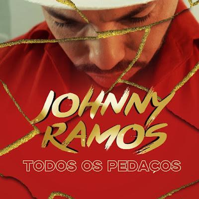 Johnny Ramos - Todos Os Pedaços baixar nova musica descarregar agora 2019