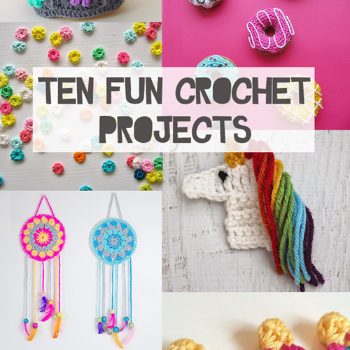 Ten Fun Crochet Projects