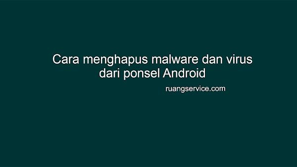 Cara menghapus malware dan virus dari ponsel Android, cara hapus malware di android, malware android