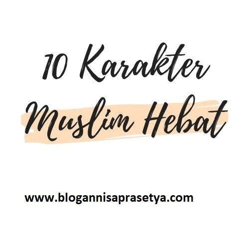 10 Karakter Muslim Hebat