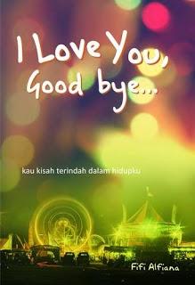 Resensi Novel I Love You Good Bye Awanto Rismawan