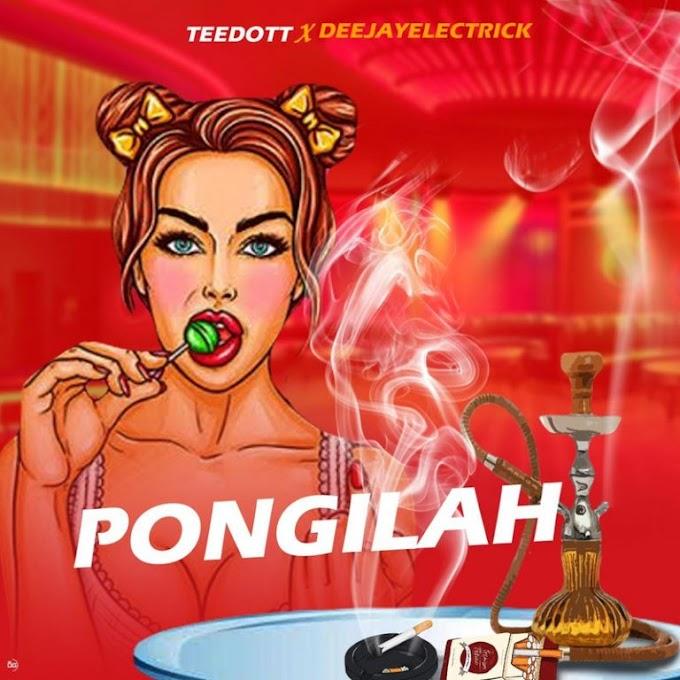 [Music] Teedott Ft Deejayelectrick – Pongilah.mp3